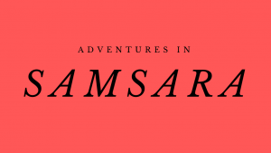 Adventures in samsara