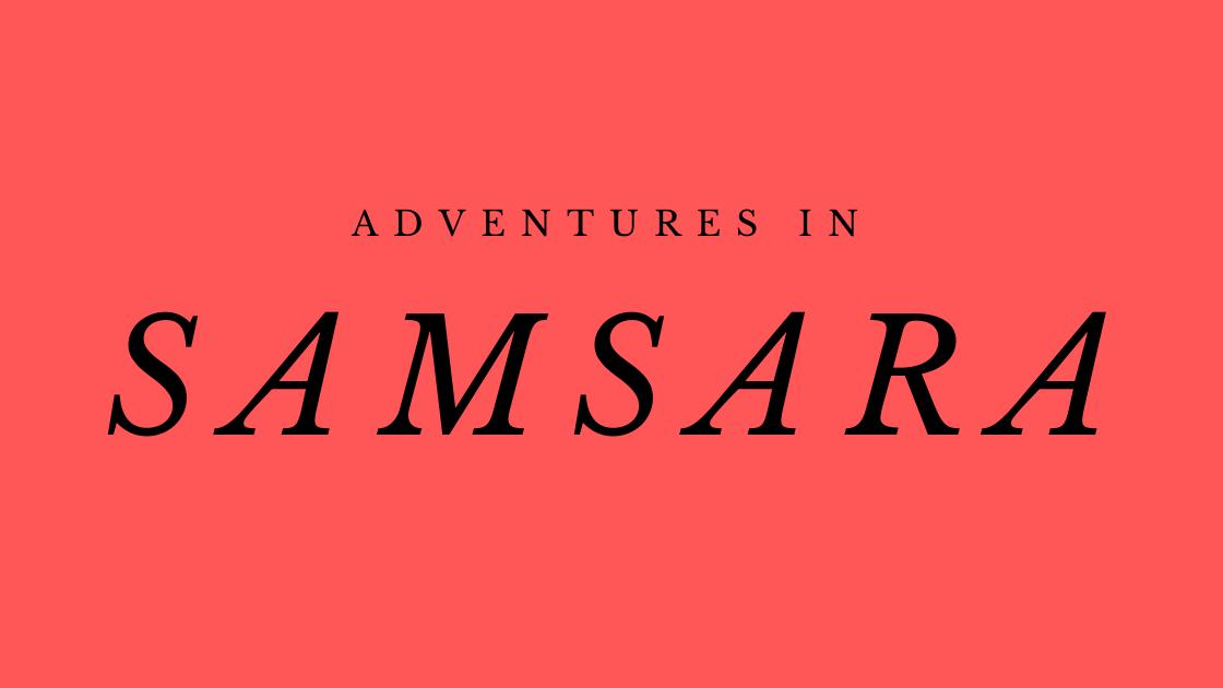 Adventures in samsara