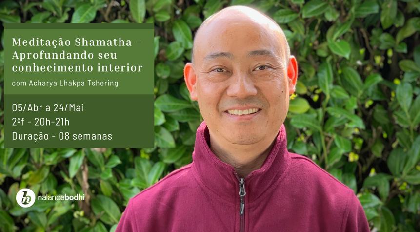Curso de Meditação Shamatha – Aprofundando seu conhecimento interior – com Acharya Lhakpa Tshering