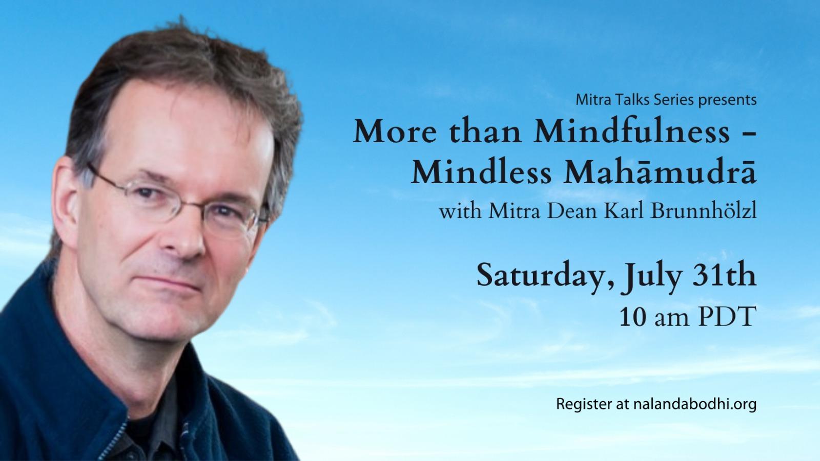 More than mindfulness—mindless Mahāmudrā with Mitra Dean Karl Brunnhölzl